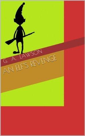 An Elfs Revenge  by  Gillian A. Lawson
