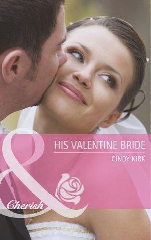 His Valentine Bride. Cindy Kirk  by  Cindy Kirk