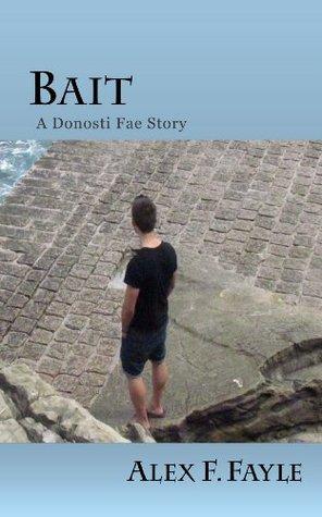 Bait (A Donosti Fae Story) Alex F. Fayle