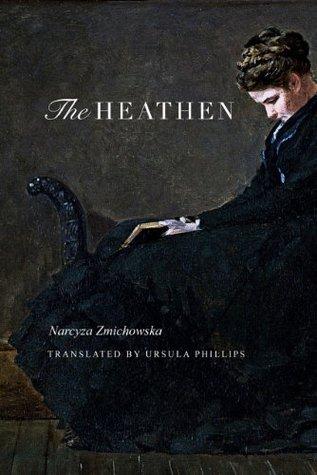 The Heathen: A Novel Narcyza Żmichowska