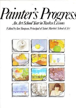 Painters progress : an art school year in twelve lessons  by  Ian Simpson