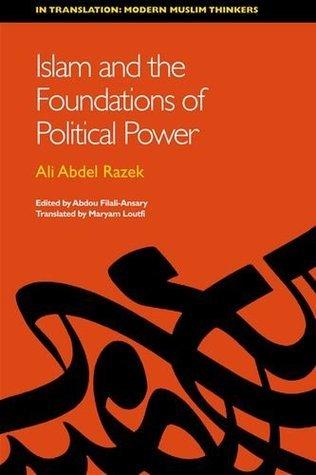 Islam and the Foundations of Political Power: Ali Abdel Razek