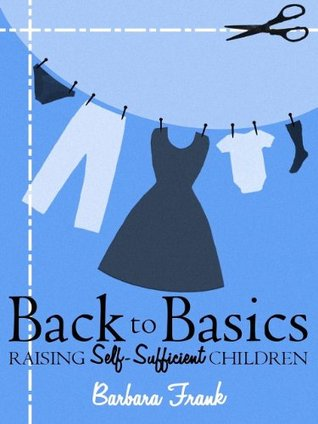 Back to Basics: Raising Self-Sufficient Children  by  Barbara Frank