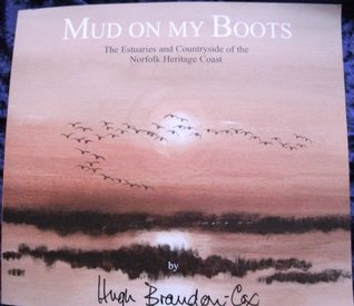 Mud on My Boots: The Estuaries and Countryside of the Norfolk Heritage Coast  by  Hugh Brandon-Cox