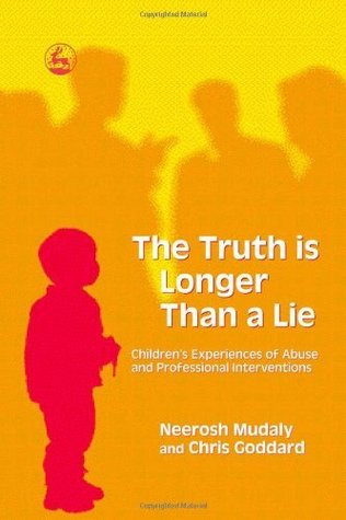 Truth Is Longer Than a Lie: Childrens Experiences of Abuse and Professional Interventions, the  by  Neerosh Mudaly
