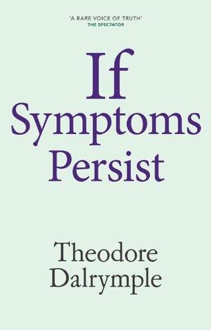 If Symptoms Still Persist Theodore Dalrymple