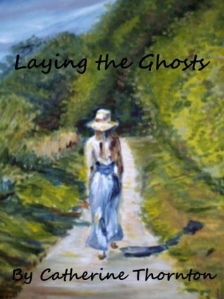 Laying the Ghosts  by  Catherine Thornton