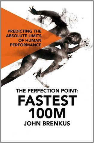The Perfection Point: Fastest 100m  by  John Brenkus
