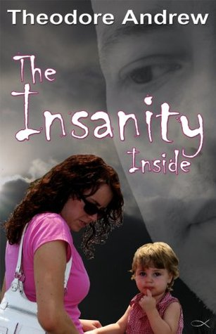 The Insanity Inside  by  Theodore Andrew