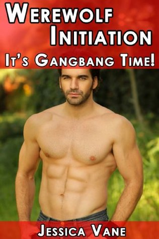 Werewolf Initiation: Its Gangbang Time  by  Jessica Vane