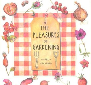 The Pleasures Of Gardening Angela Stanford