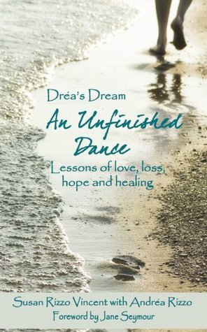 Dreas Dream: An Unfinished Dance: Lessons of love, loss, hope and healing Jane Seymour