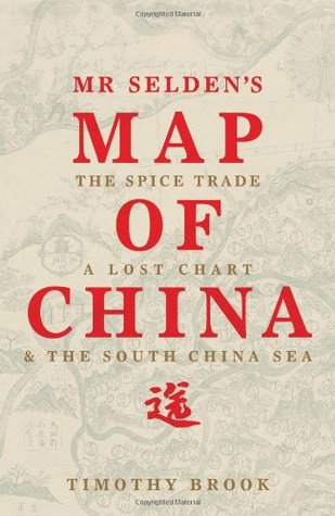 Mr Seldens Map of China: The Spice Trade, a Lost Chart and the South China Sea  by  Timothy Brook