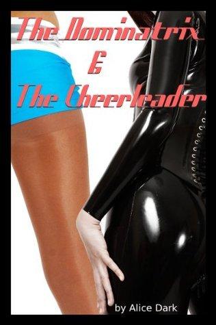 The Dominatrix and The Cheerleader  by  Alice Dark