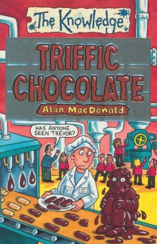Triffic Chocolate (The Knowledge) Alan MacDonald
