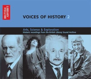 Voices of History 2: Arts, Science and Exploration  by  British Library Sound Archive
