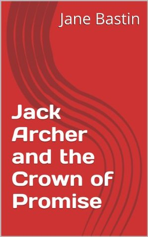 Jack Archer and the Crown of Promise Jane Bastin