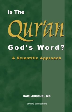 Is The Quran Gods Word? - A Scientific Approach  by  Sami Ashouri