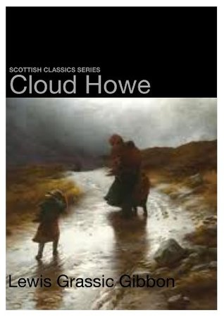 Cloud Howe (Scottish Classics Series)  by  Lewis Grassic Gibbon