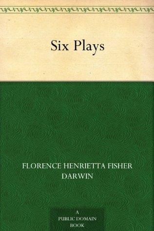 Six Plays Lady Florence Henrietta Fisher Darwin