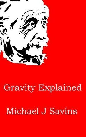 Gravity Explained Michael Savins