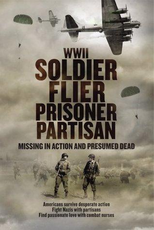 WWII Soldier Flier Prisoner Partisan: Missing in Action and Presumed Dead  by  Richard J Noyes