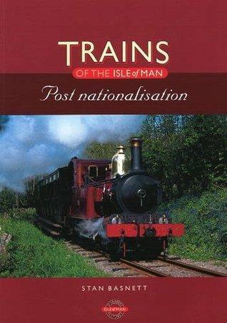 Railways of the Isle of Man: Post Nationalisation Stan Basnett