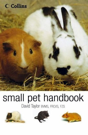 The Small Pet Handbook: Looking After Rabbits, Hamsters, Guinea Pigs, Gerbils, Mice And Rats  by  David Taylor