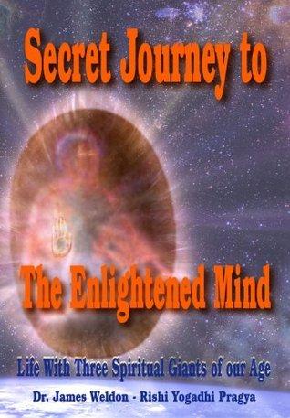 Secret Journey to TheEnlightened Mind Dr James Weldon - Rishi Yogadhi
