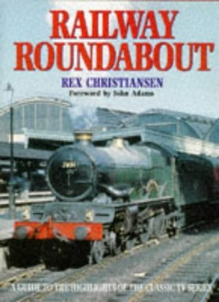 Railway Roundabout: A Guide to the Classic Television Series Rex Christiansen