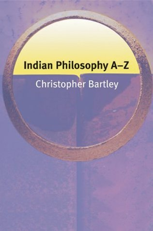 Indian Philosophy A-Z. Christopher Bartley  by  Christopher Bartley