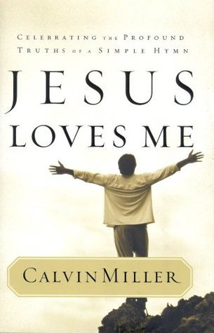 Jesus Loves Me: Celebrating the Profound Truths of a Simple Hymn Calvin Miller