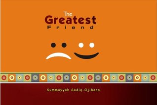 The Greatest Friend  by  Summayyah Sadiq-Ojibara