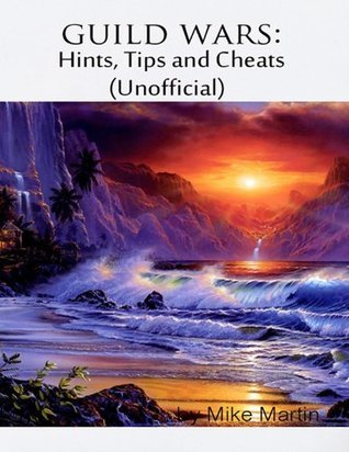 Guild Wars: Hints, Tips and Cheats (Unofficial) Michael Martin