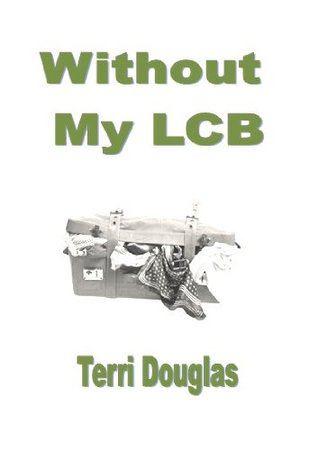 Without My L C B  by  Terri Douglas