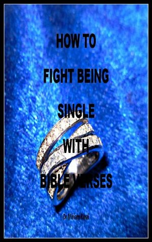 How to Fight Being Single with Bible Verses Miriam Kinai