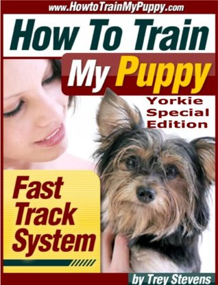 How To Train My Yorkie Fast Track System  by  Trey Stevens