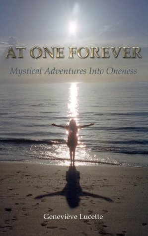 At One Forever: Mystical Adventures Into Oneness Genevieve Lucette