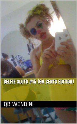 SELFIE SLUTS #15 (99 CENTS EDITION) (Sluts Of America) Q.B. Wendini