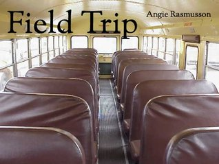 Field Trip  by  Angie Rasmusson