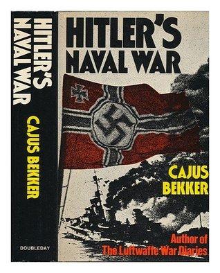 Hitlers Naval War  by  Cajus Bekker