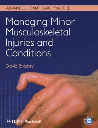 Managing Minor Musculoskeletal Injuries and Conditions David Bradley