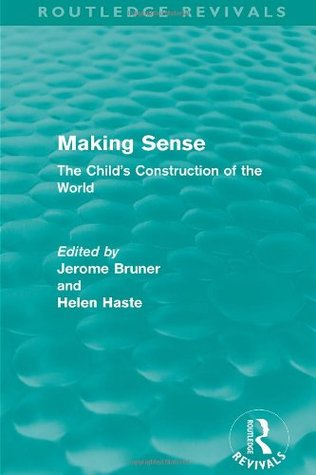 Making Sense: The Childs Construction Of The World  by  Jerome S. Bruner