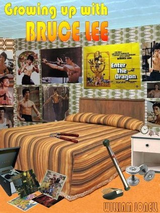 Growing up with Bruce Lee. William Jonell