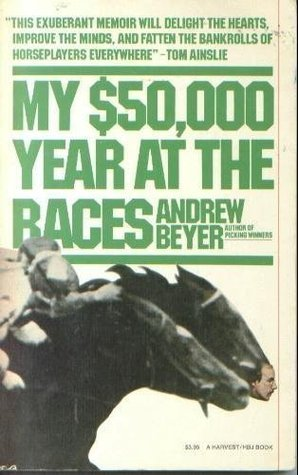 My $50,000 Year at the Races (A Harvest/Hbj Book)  by  Andrew Beyer