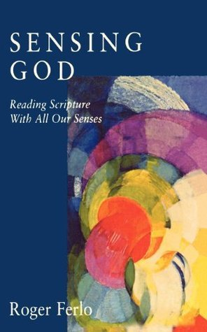 Sensing God: Reading Scripture with All of Our Senses (Cloister Books)  by  Roger Ferlo