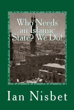 Who Needs an Islamic State? We Do! Ian Nisbet