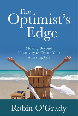 The Optimists Edge: Moving Beyond Negativity to Create Your Amazing Life  by  Robin OGrady