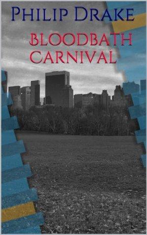 Bloodbath Carnival  by  Philip Drake