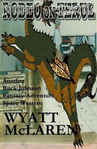 Rodeo on Terul: Another Buck Johnson Fantasy-Adventure Space Western Wyatt McLaren